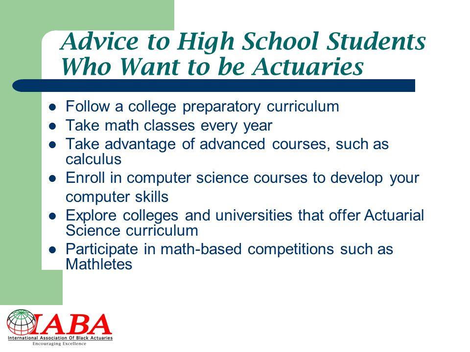 Advice to High School Students Who Want to be Actuaries
