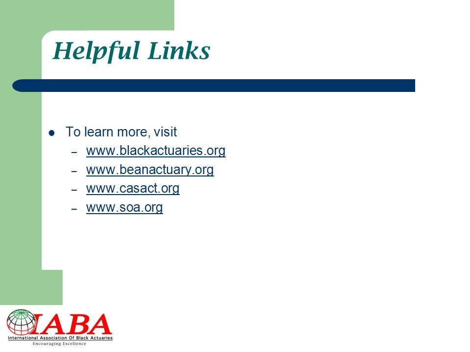 Helpful Links To learn more, visit www.blackactuaries.org