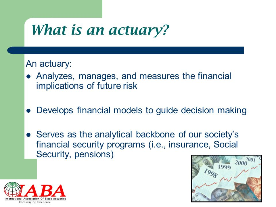 What is an actuary An actuary: