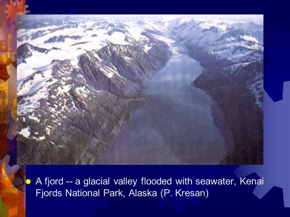 A fjord -- a glacial valley flooded with seawater, Kenai Fjords National Park, Alaska (P. Kresan)