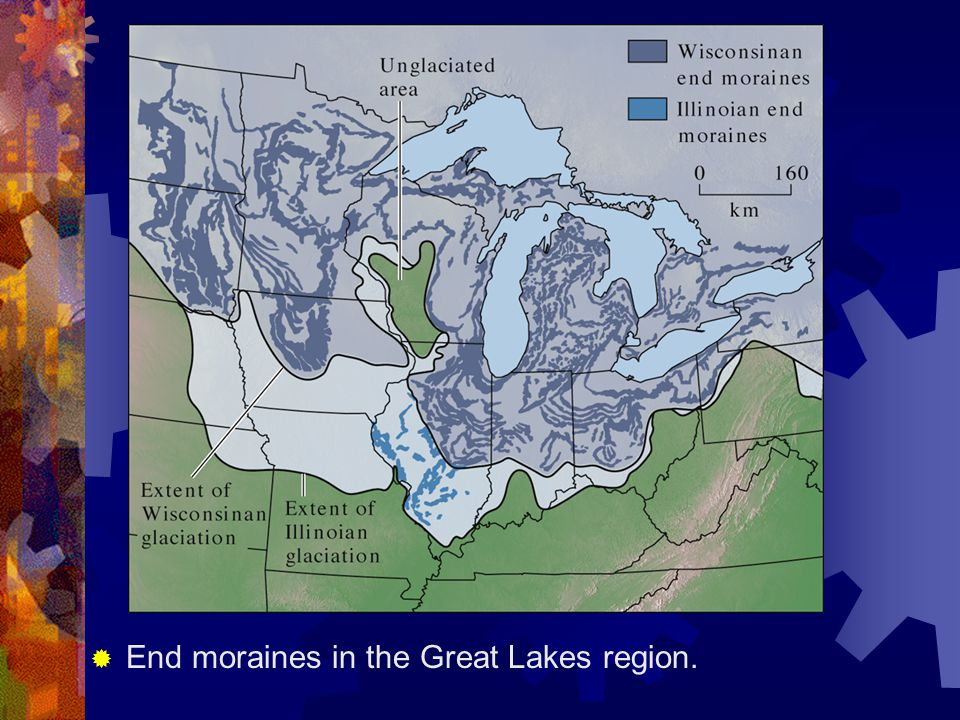 End moraines in the Great Lakes region.