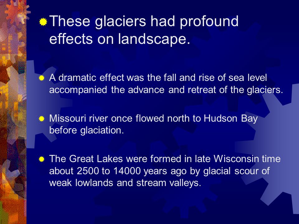 These glaciers had profound effects on landscape.