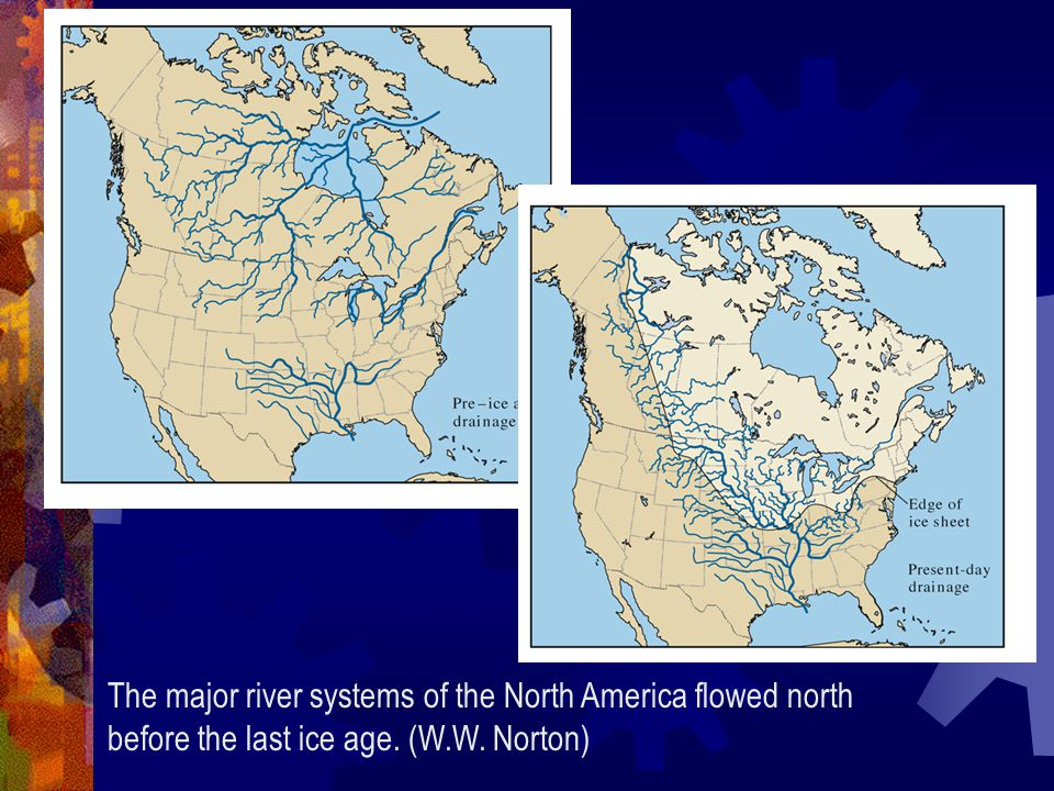 The major river systems of the North America flowed north before the last ice age. (W.W. Norton)