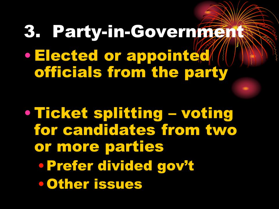 3. Party-in-Government Elected or appointed officials from the party