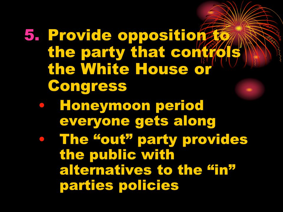 Provide opposition to the party that controls the White House or Congress