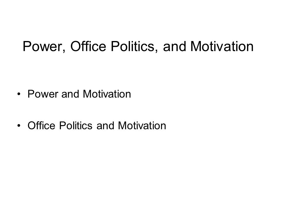 Power, Office Politics, and Motivation