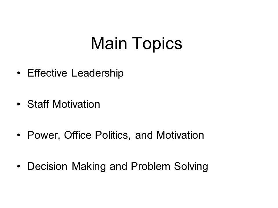 Main Topics Effective Leadership Staff Motivation