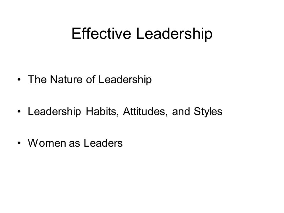 Effective Leadership The Nature of Leadership