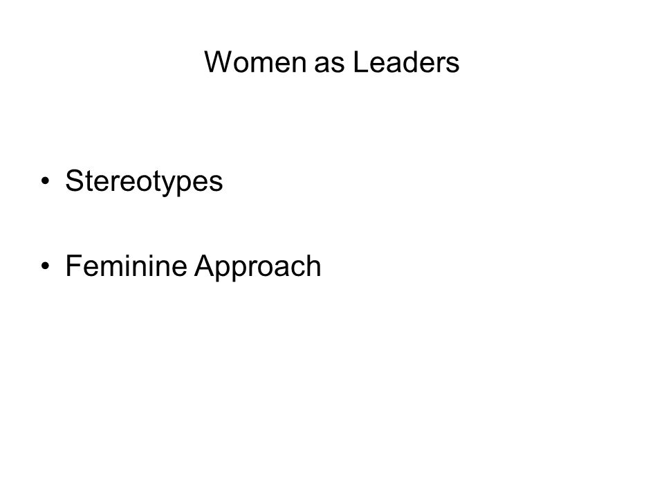 Women as Leaders Stereotypes Feminine Approach