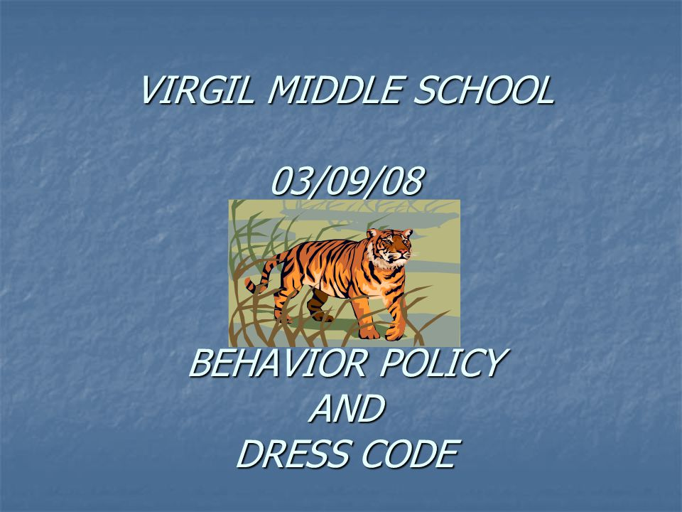 VIRGIL MIDDLE SCHOOL 03/09/08 BEHAVIOR POLICY AND DRESS CODE