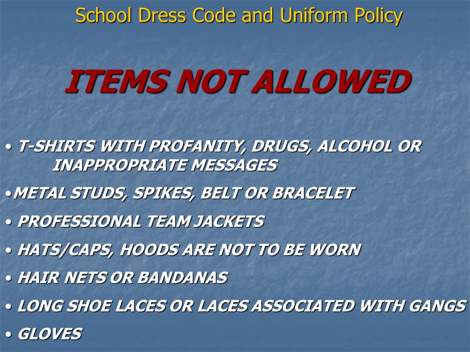 ITEMS NOT ALLOWED School Dress Code and Uniform Policy