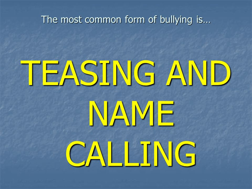 The most common form of bullying is…