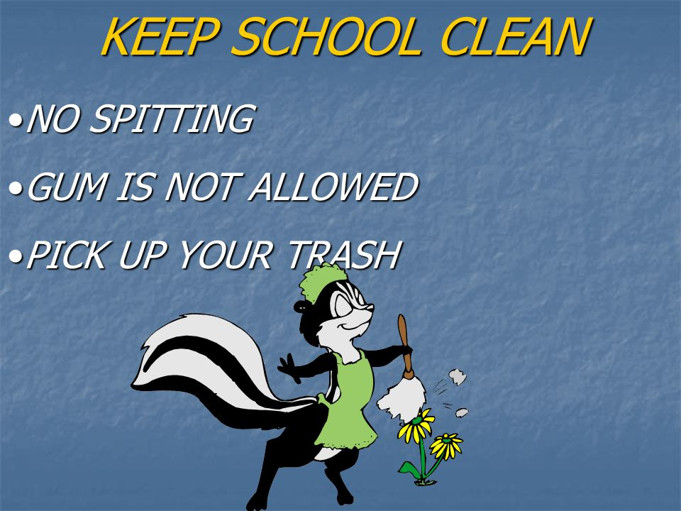 KEEP SCHOOL CLEAN NO SPITTING GUM IS NOT ALLOWED PICK UP YOUR TRASH