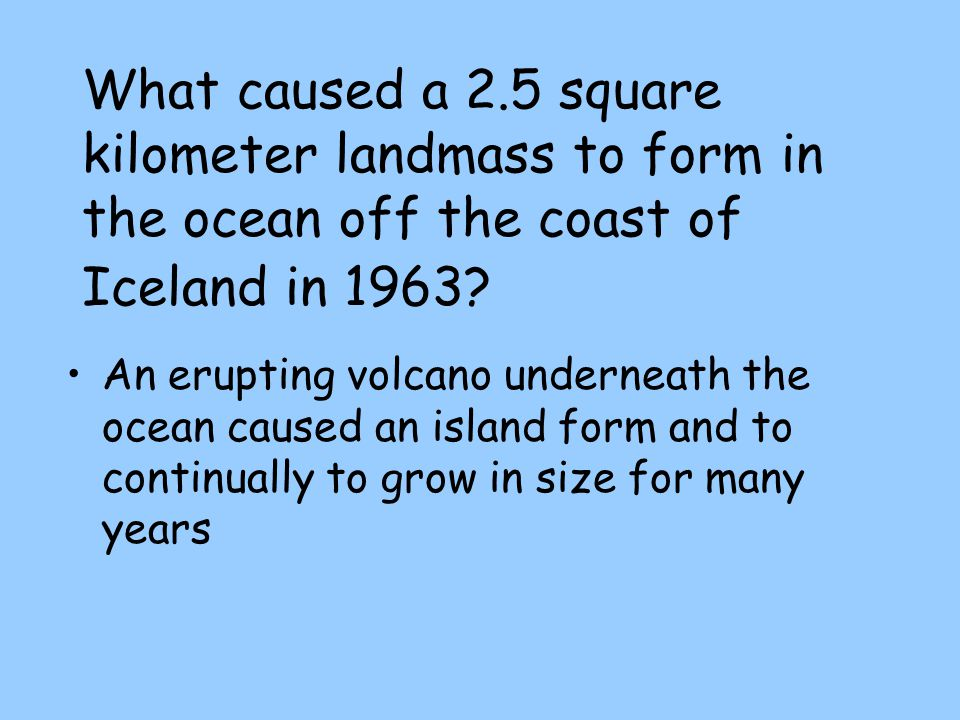 What caused a 2.5 square kilometer landmass to form in the ocean off the coast of Iceland in 1963
