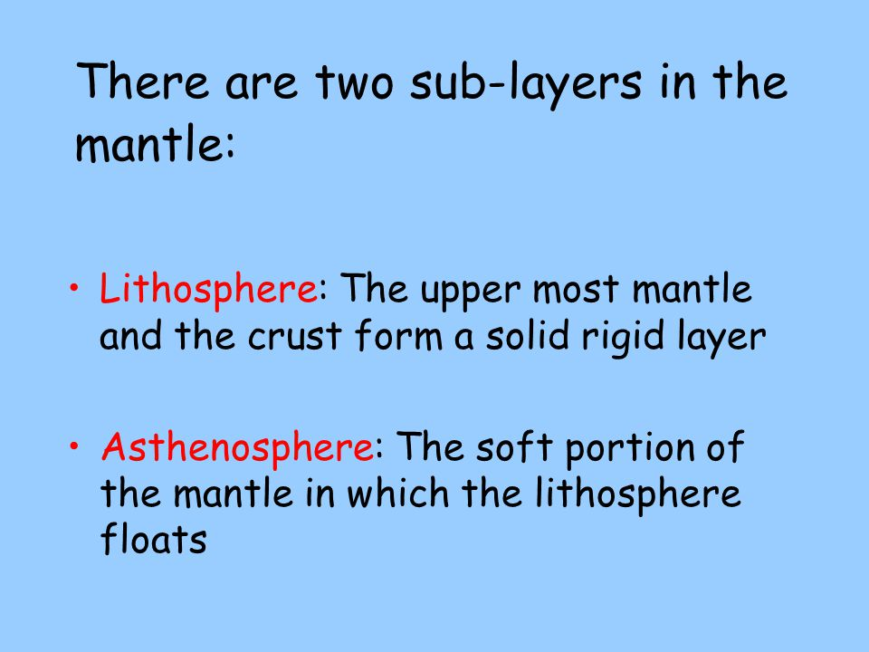 There are two sub-layers in the mantle:
