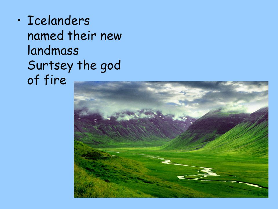 Icelanders named their new landmass Surtsey the god of fire