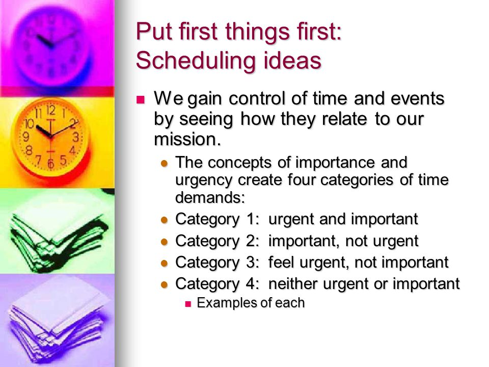 Put first things first: Scheduling ideas
