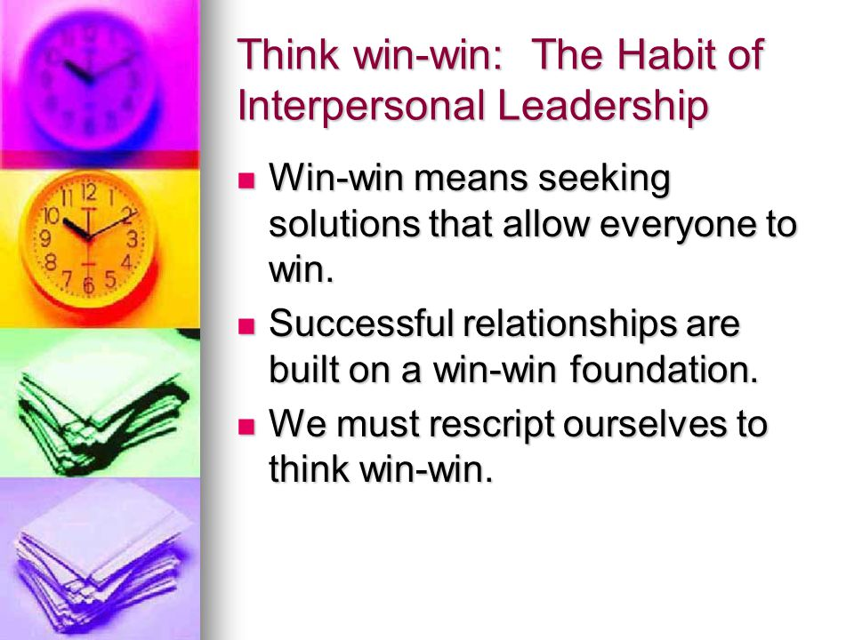 Think win-win: The Habit of Interpersonal Leadership