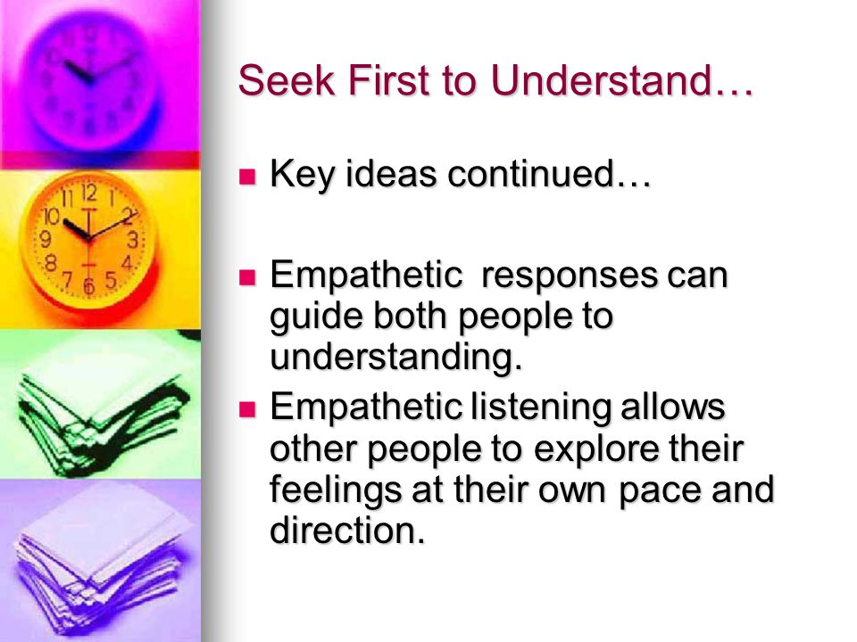 Seek First to Understand…