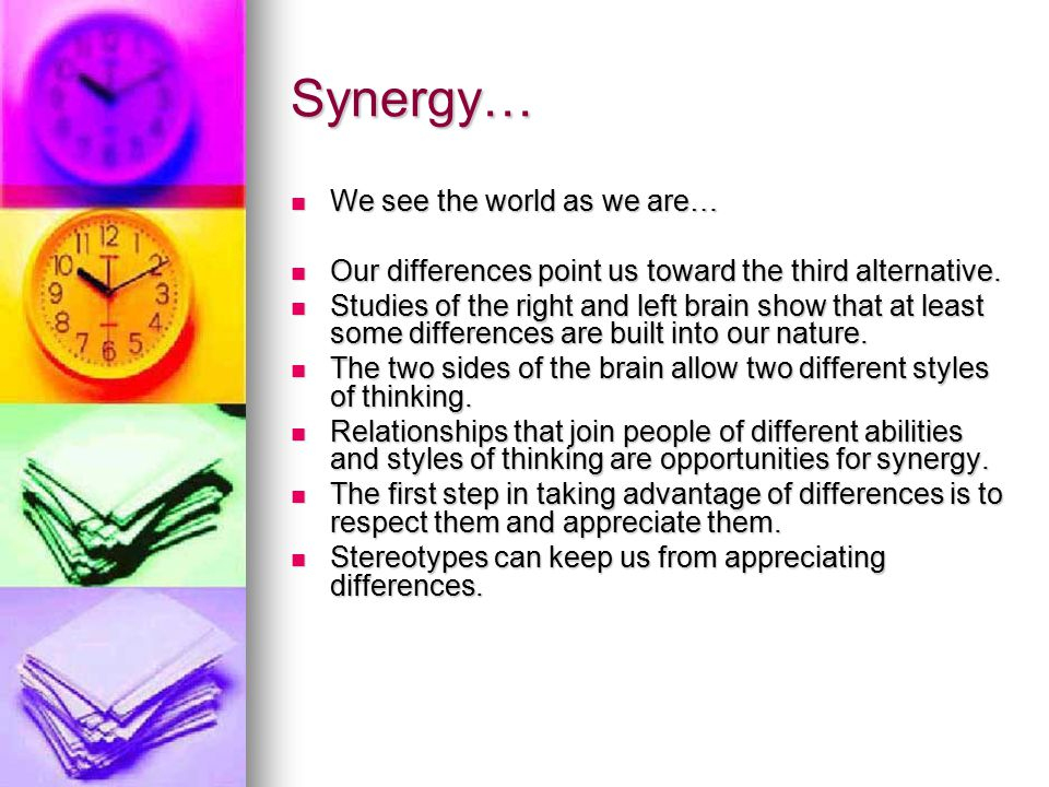 Synergy… We see the world as we are…