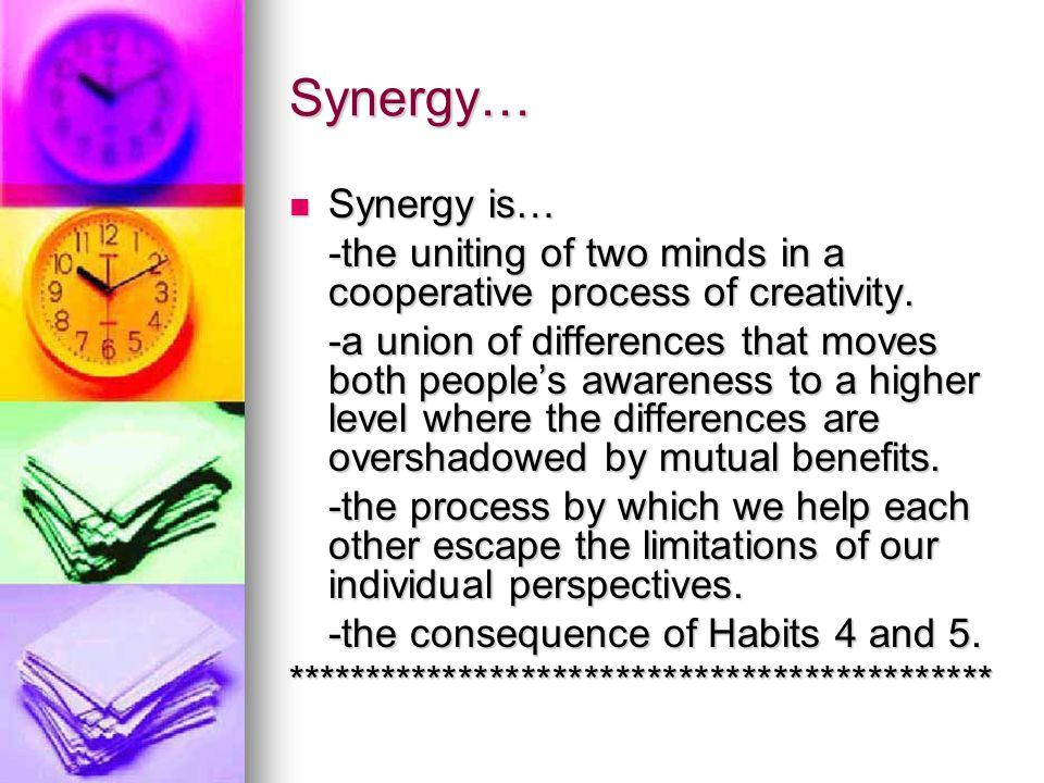 Synergy… Synergy is… -the uniting of two minds in a cooperative process of creativity.