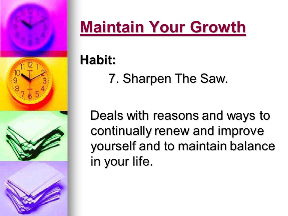 Maintain Your Growth Habit: 7. Sharpen The Saw.