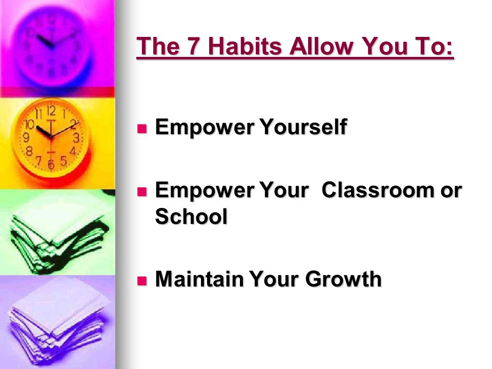 The 7 Habits Allow You To: