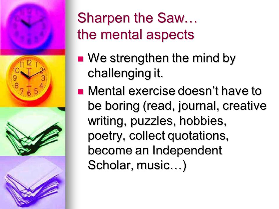 Sharpen the Saw… the mental aspects