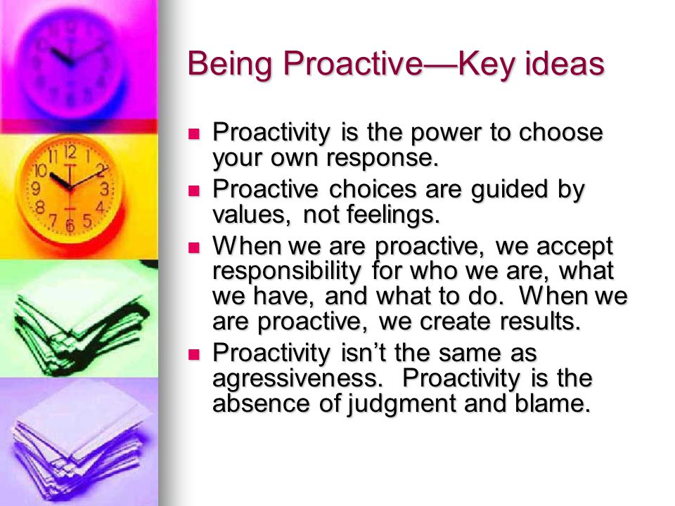 Being Proactive—Key ideas