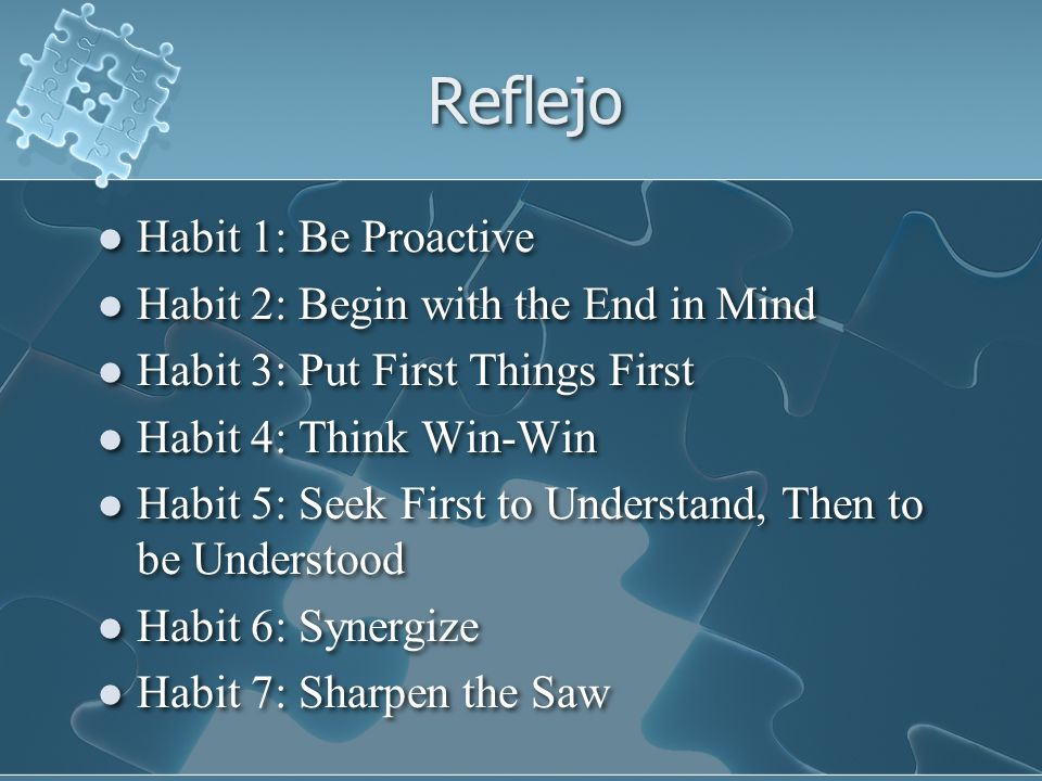 Reflejo Habit 1: Be Proactive Habit 2: Begin with the End in Mind