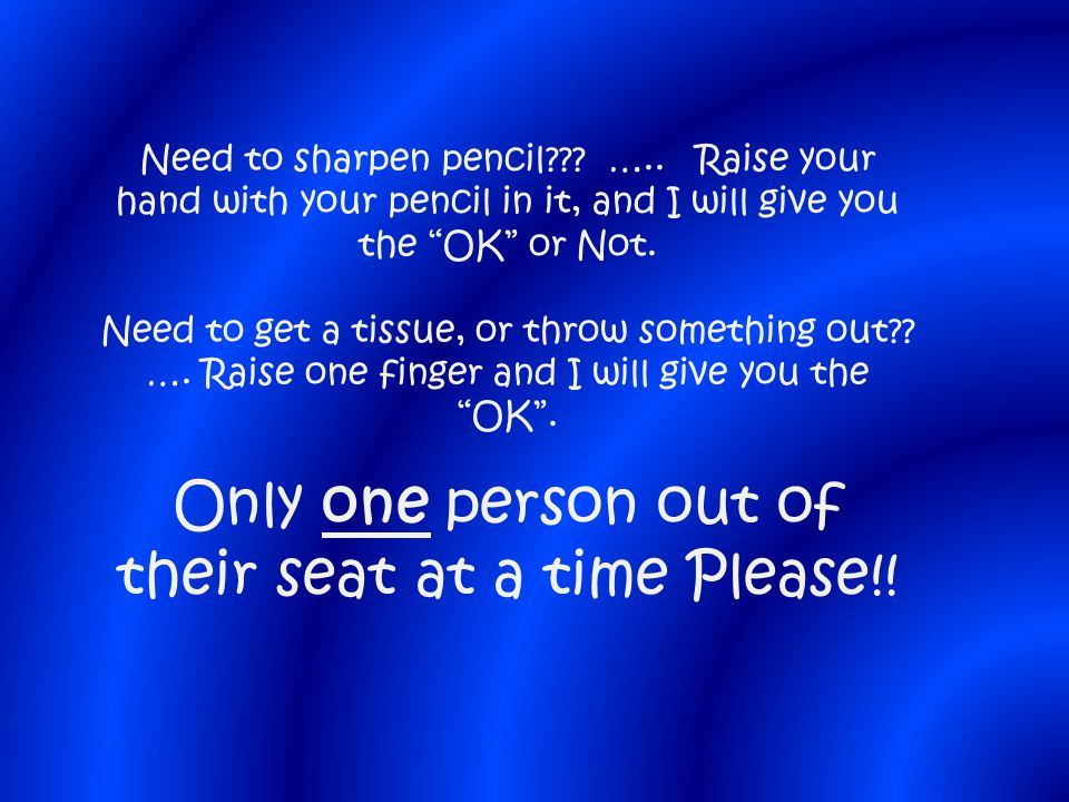 Only one person out of their seat at a time Please!!