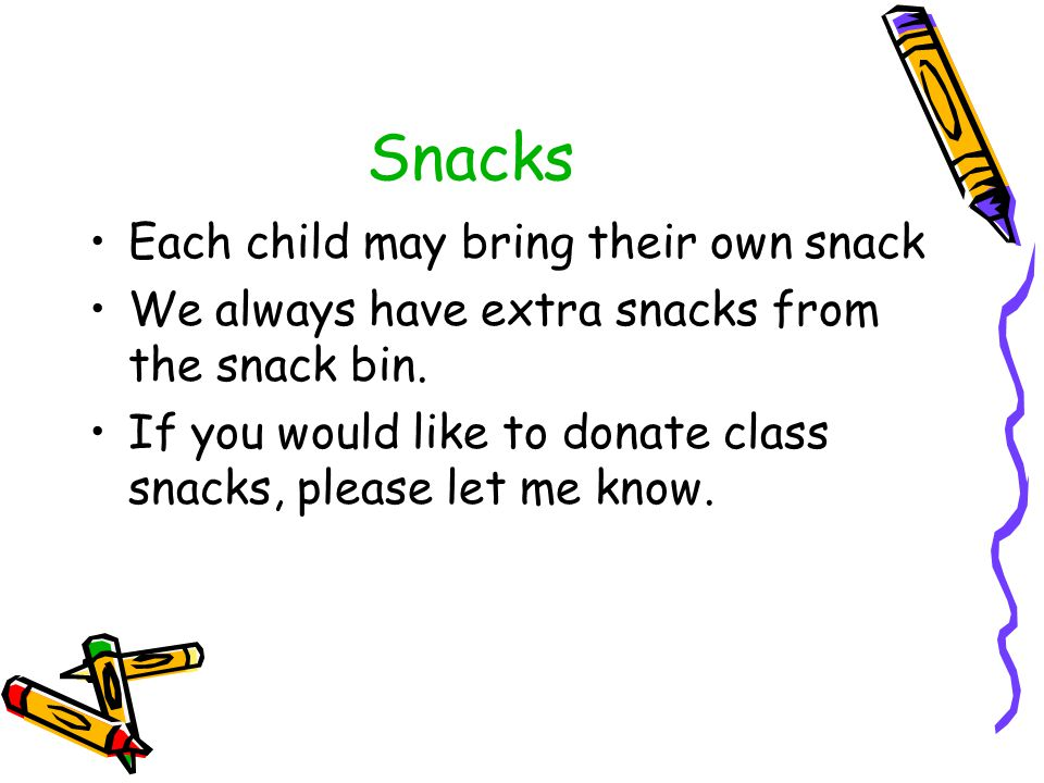Snacks Each child may bring their own snack