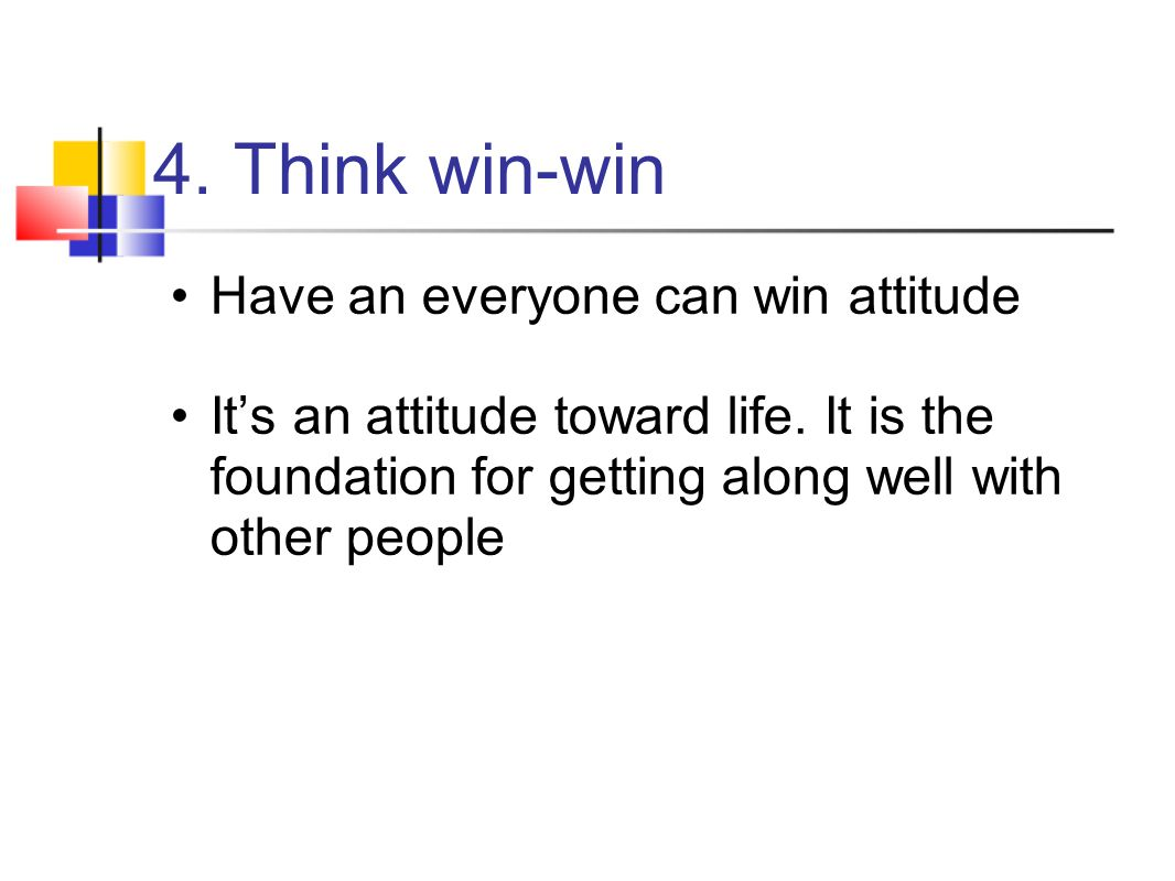 4. Think win-win Have an everyone can win attitude