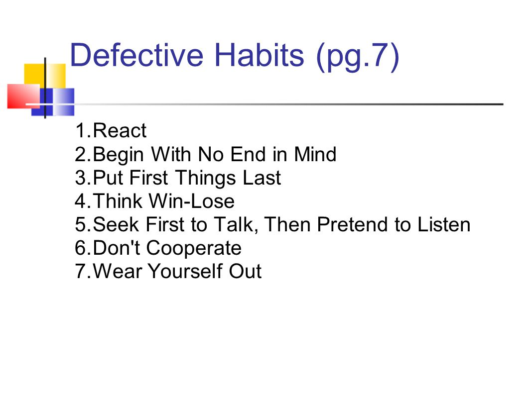 Defective Habits (pg.7) React Begin With No End in Mind