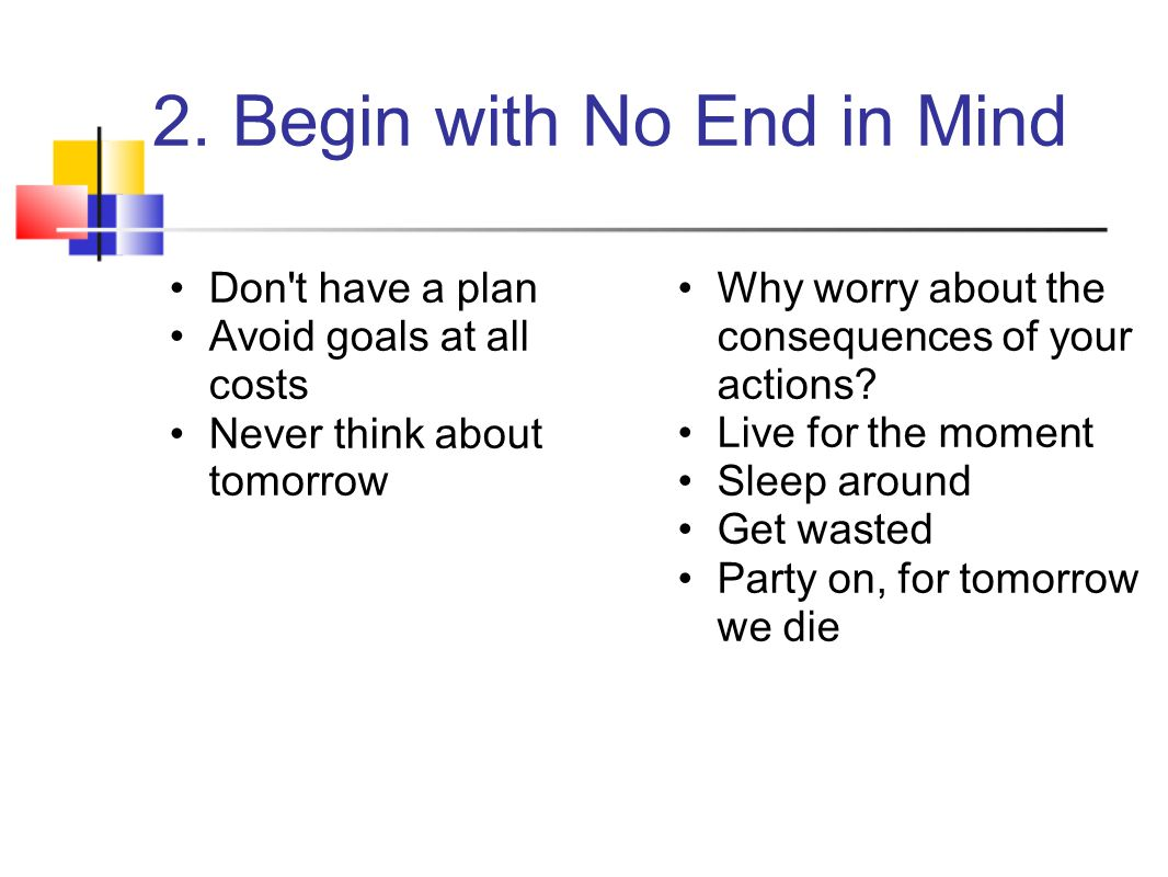 2. Begin with No End in Mind