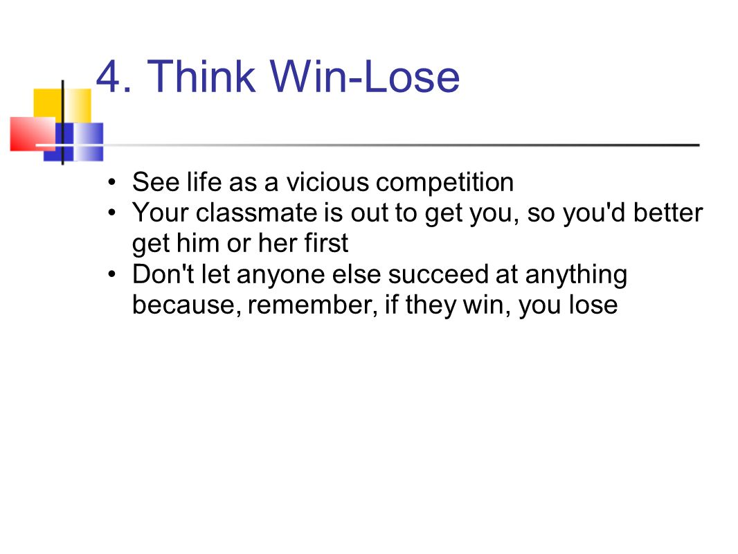 4. Think Win-Lose See life as a vicious competition