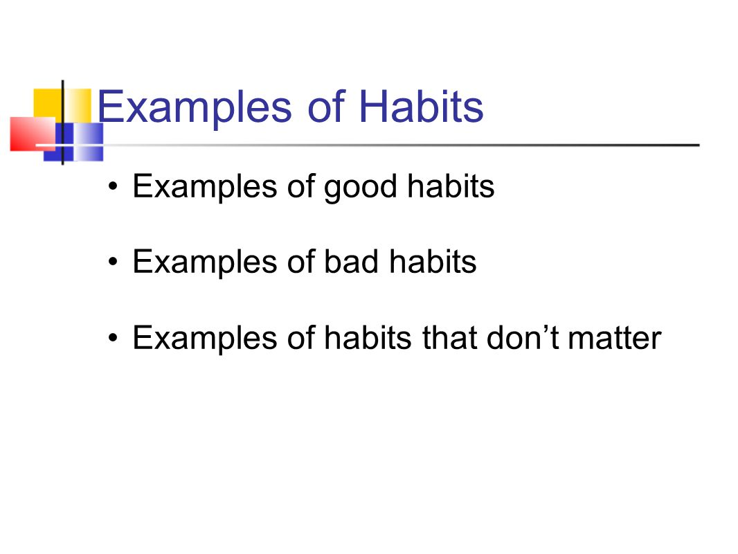 Examples of Habits Examples of good habits Examples of bad habits