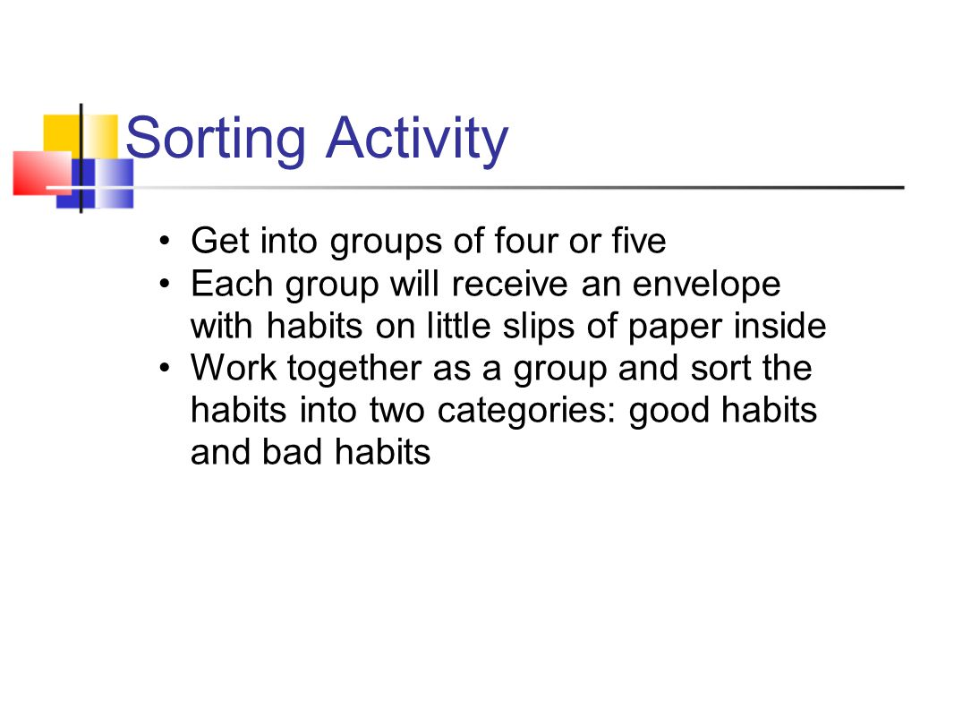 Sorting Activity Get into groups of four or five