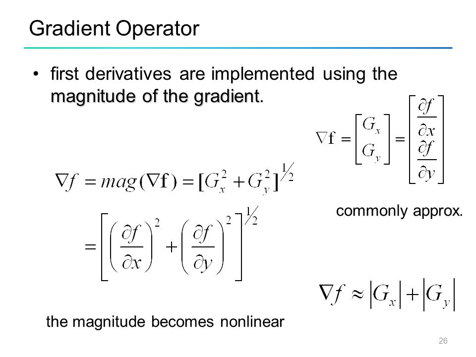Gradient Operator first derivatives are implemented using the magnitude of the gradient. the magnitude becomes nonlinear.