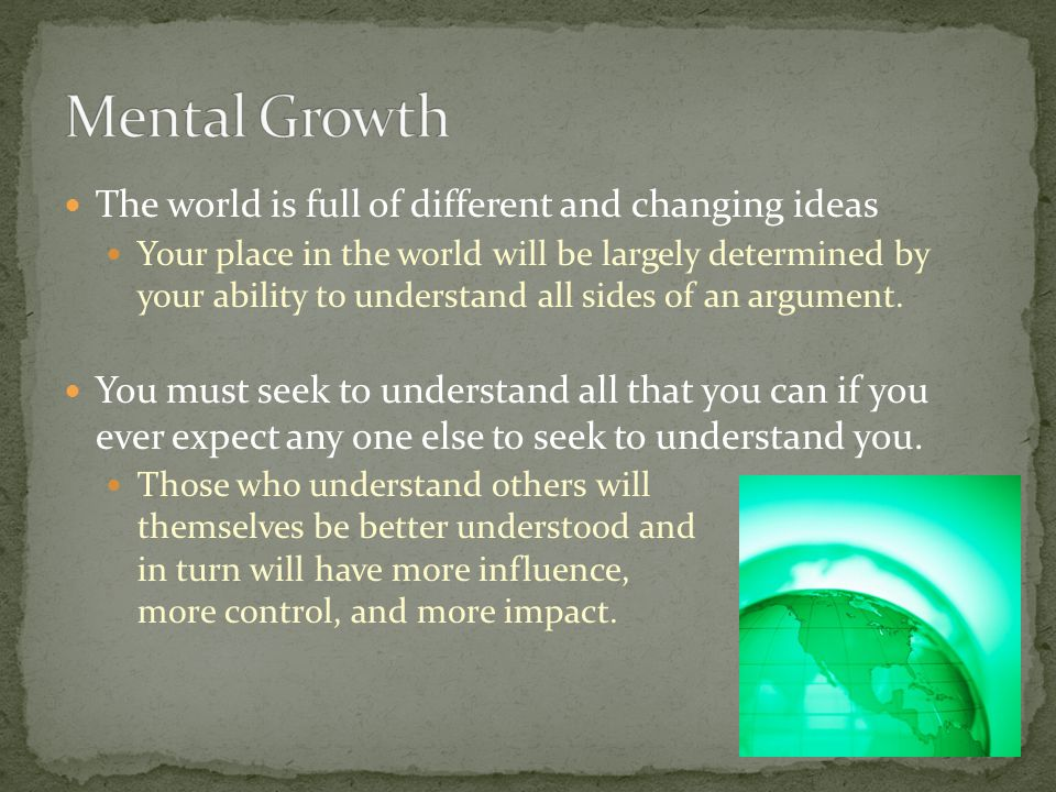 Mental Growth The world is full of different and changing ideas