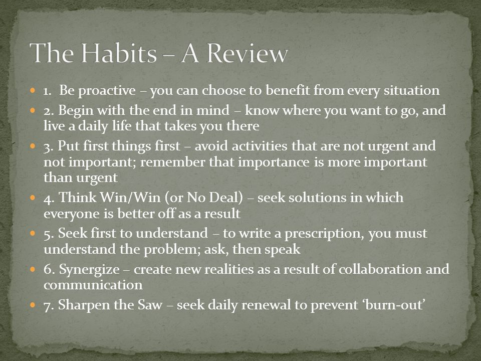 The Habits – A Review 1. Be proactive – you can choose to benefit from every situation.