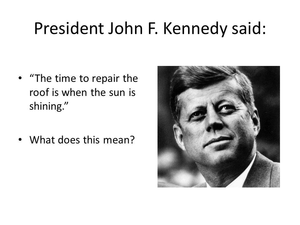 President John F. Kennedy said: