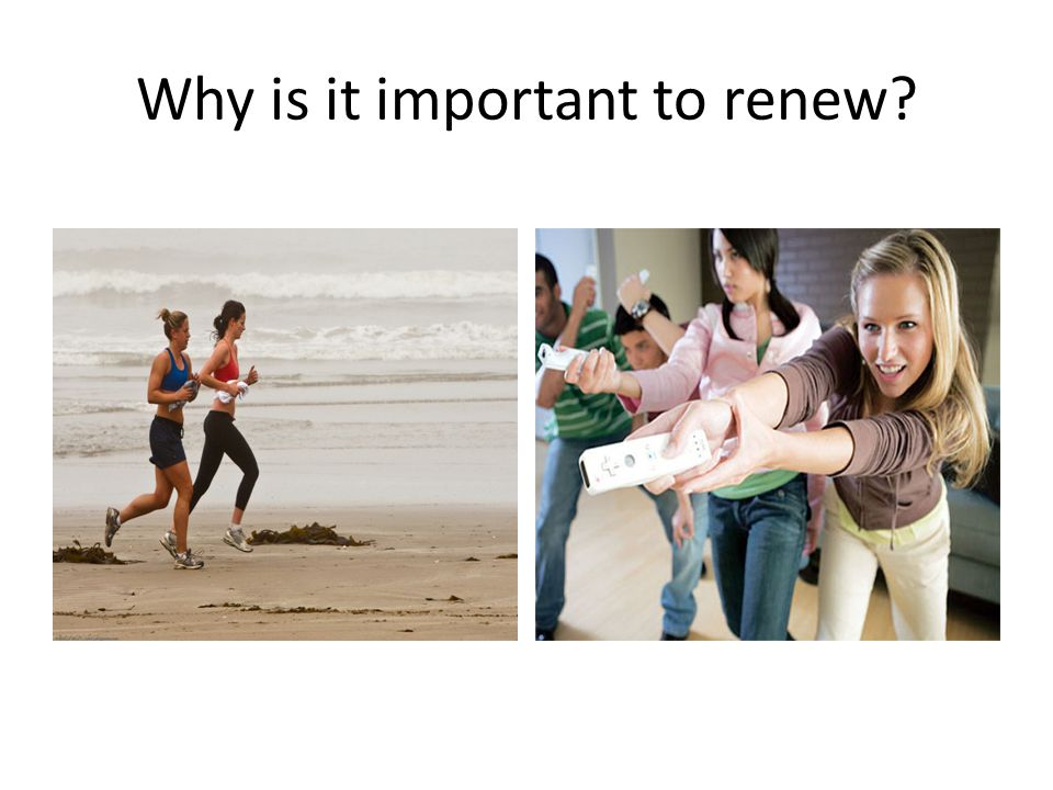 Why is it important to renew