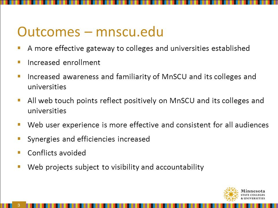 Outcomes – mnscu.edu A more effective gateway to colleges and universities established. Increased enrollment.