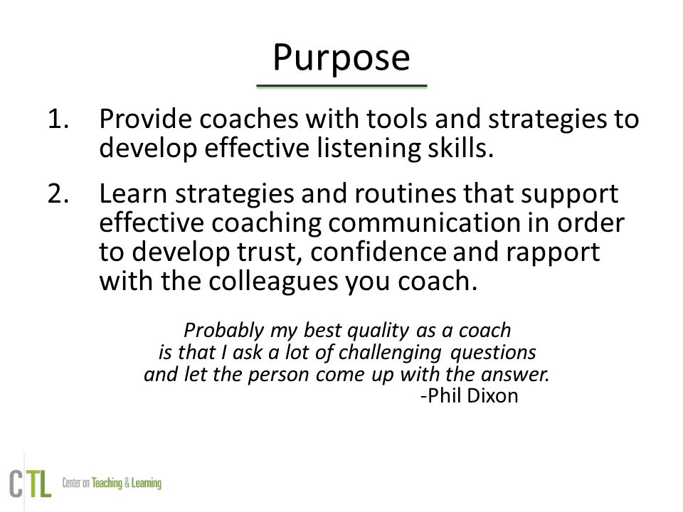 Purpose Provide coaches with tools and strategies to develop effective listening skills.