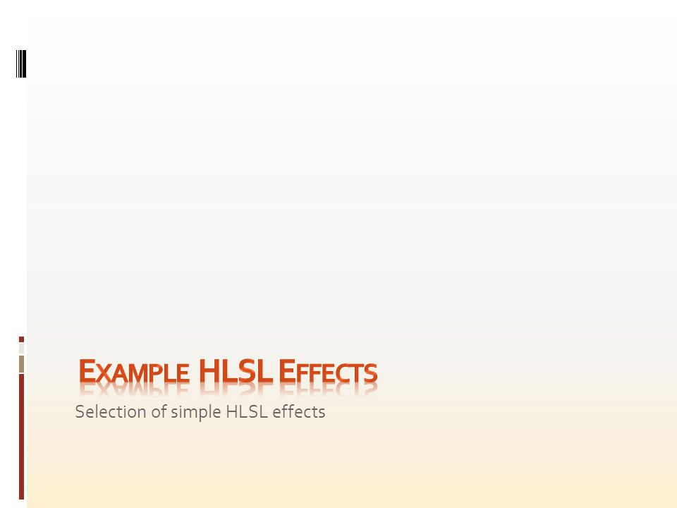 Example HLSL Effects Selection of simple HLSL effects
