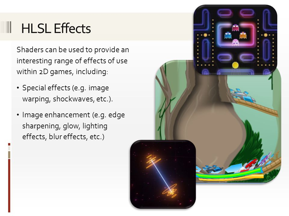 HLSL Effects Shaders can be used to provide an interesting range of effects of use within 2D games, including:
