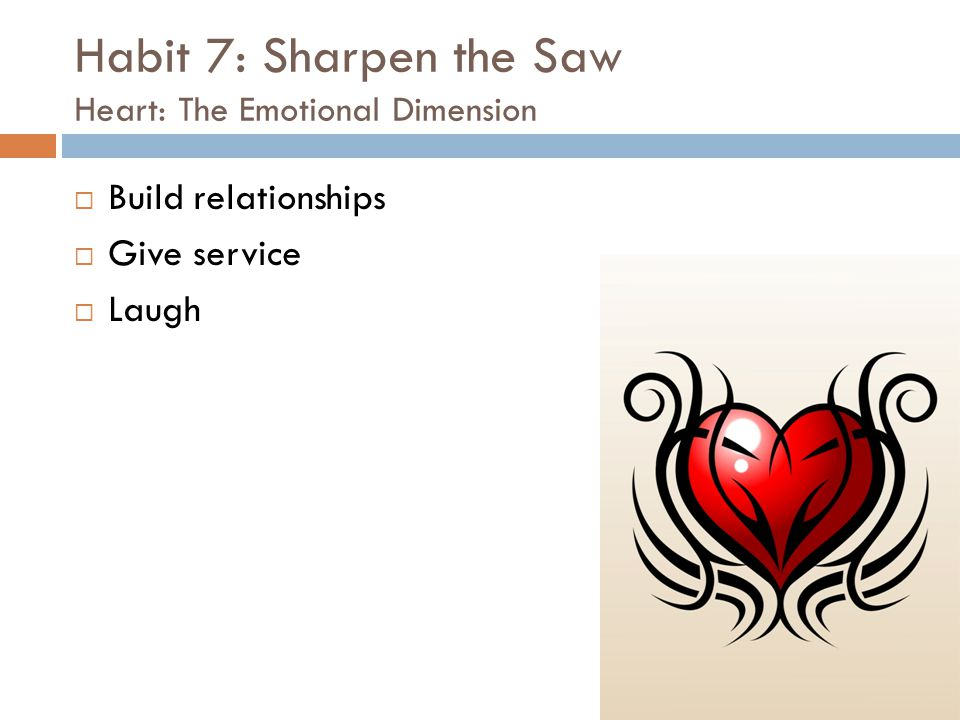 Habit 7: Sharpen the Saw Heart: The Emotional Dimension