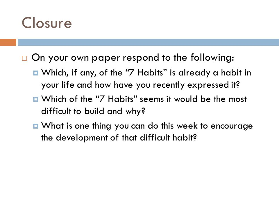 Closure On your own paper respond to the following: