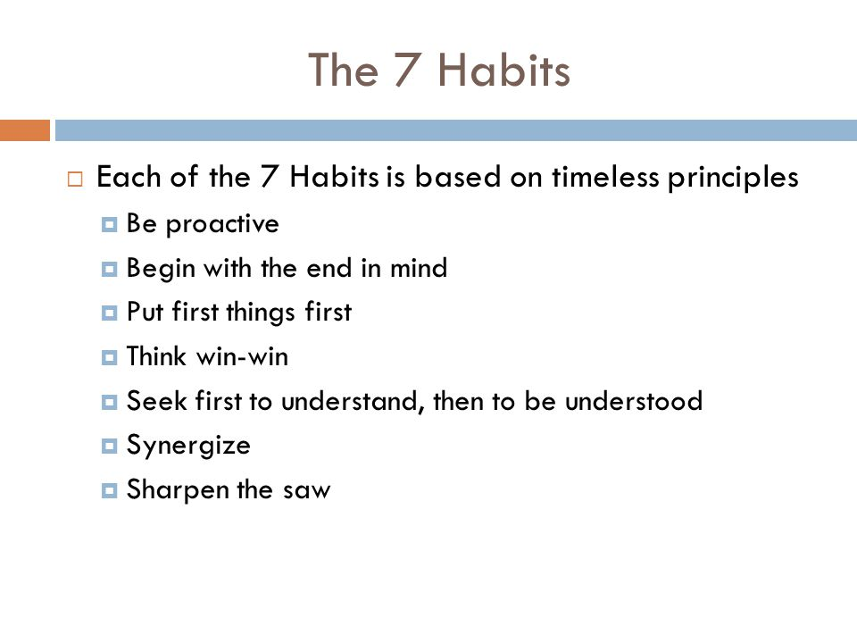 The 7 Habits Each of the 7 Habits is based on timeless principles